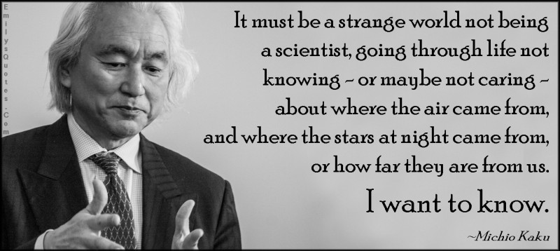 EmilysQuotes Com strange world scientist life knowing caring air stars need know amazing great inspirational intelligent thinking curiosity knowledge Michio Kaku