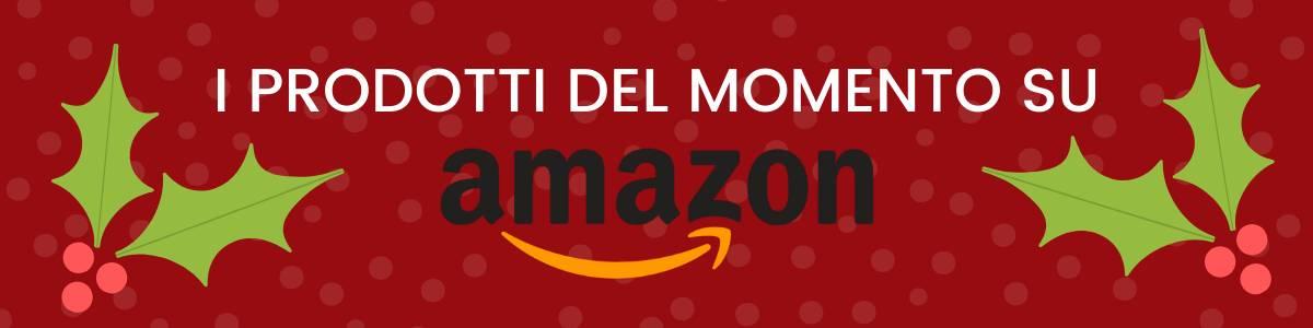 Banner prodotti del momento Amazon